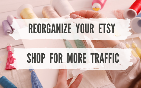 Is Your Etsy Shop Organized for MORE Traffic?