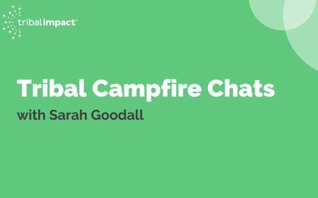 Tribal Campfire Chats #CampfireChats