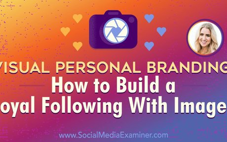Visual Personal Branding: How to Build a Loyal Following With Images