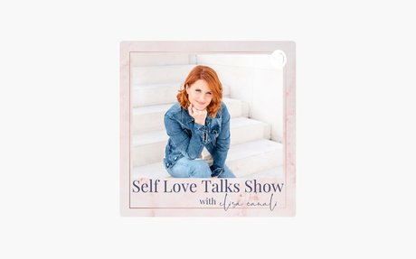 ‎Self Love Talks Show With Elisa Canali: How to use the POWER of YOUR STORY on Apple Po...
