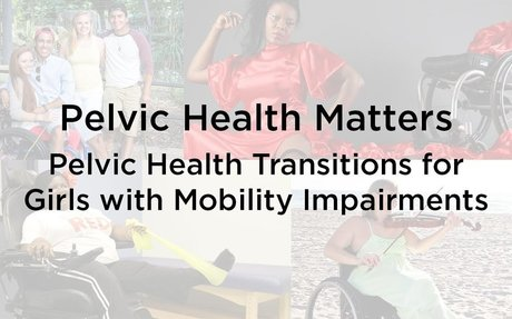 Pelvic Health Transitions for Girls with Mobility Impairments