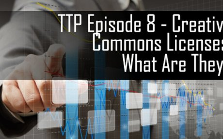 TTP Episode 8 - Creative Commons Licenses, What Are They? And How Can They Be Used? | The