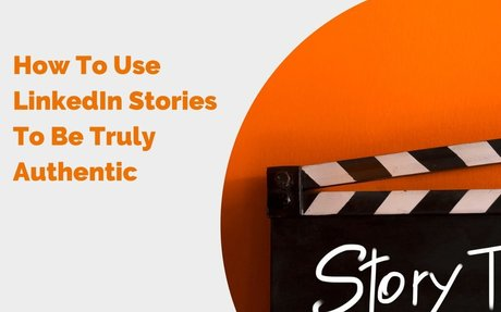 How To Use LinkedIn Stories To Be Truly Authentic #LinkedInStories