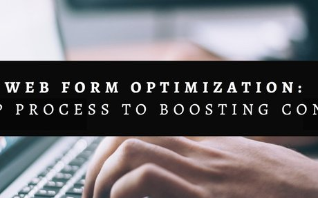 Web Form Optimization: Use this 6-Step Process to Boost Conversions