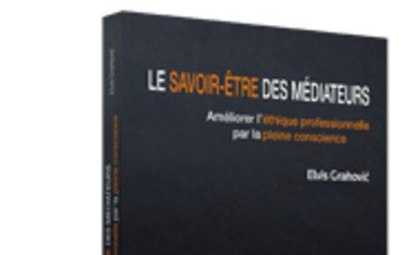 Le savoir-être des médiateurs : améliorer l'éthique professionnelle par la pleine consci