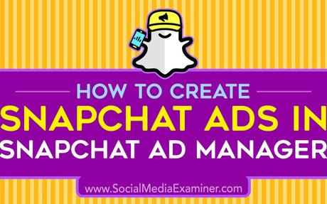 How to Create Snapchat Ads in Snapchat Ad Manager