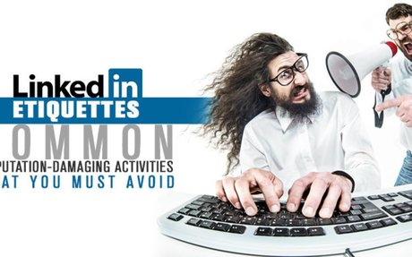 LinkedIn Etiquettes - Common Reputation-Damaging Activities That You Must Avoid