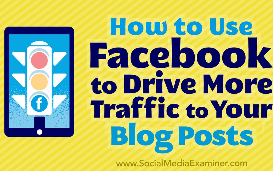 How to Use Facebook to Drive More Traffic to Your Blog Posts