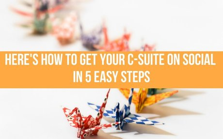 Here's How To Get Your C-Suite On Social In 5 Easy Steps #SocialCSuite