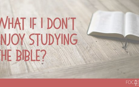 What if I don't like studying the Bible?