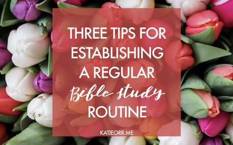 Three tips for establishing a regular quiet time routine