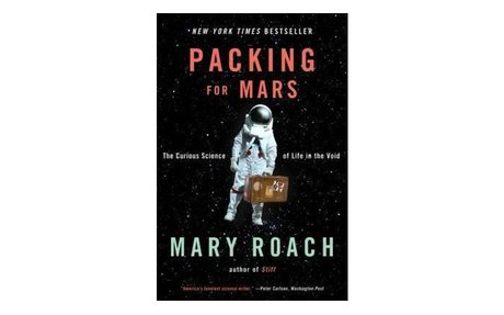 *Packing for Mars: the curious science of life in the void