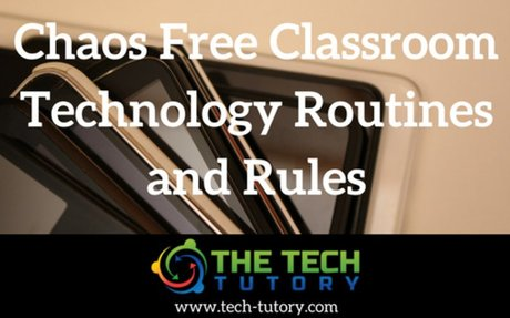 Chaos Free Classroom Technology Routines and Rules - The Tech Tutory