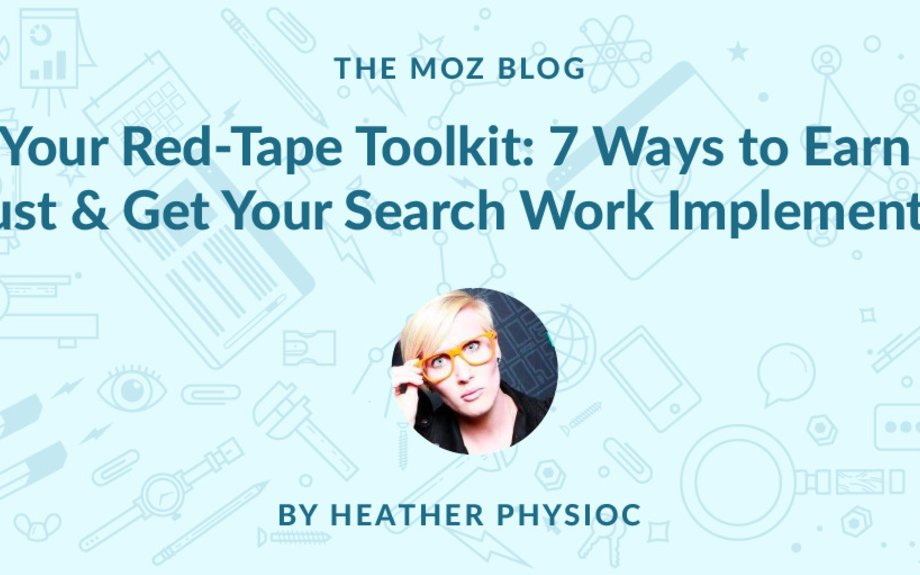 Your Red-Tape Toolkit: 7 Ways to Earn Trust and Get Your Search Work Implemented