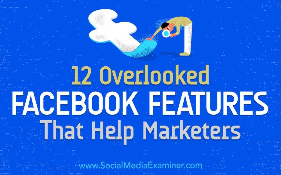 12 Overlooked Facebook Features That Help Marketers