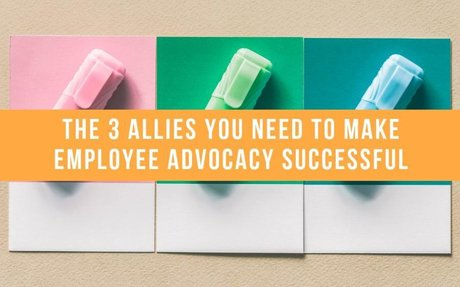 The 3 Allies You Need To Make Employee Advocacy Successful #EmployeeAdvocacy