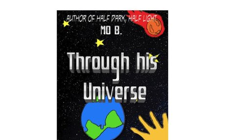 THROUGH HIS UNIVERSE by Mo B., age 9