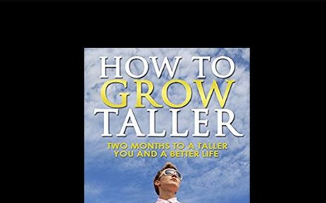 How To Grow Taller: Two Months To A Taller You And Better Life: Grow taller naturally in 2