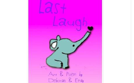 LAST LAUGH by Deborah, age 9 & Emily, age 11