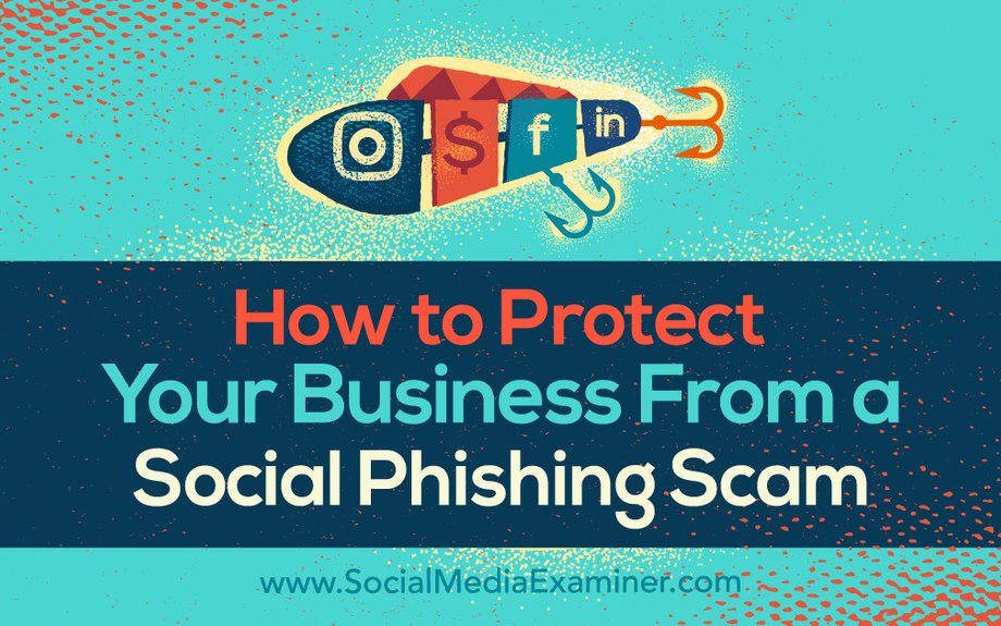 How to Protect Your Business From a Social Phishing Scam