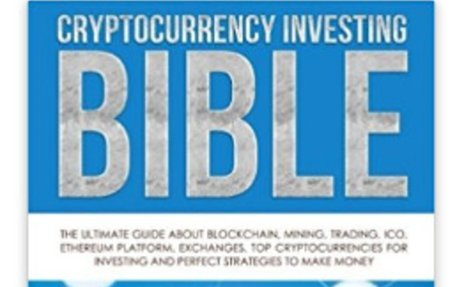 Cryptocurrency Investing Bible: The Ultimate Guide About Blockchain, Mining, Trading, ICO,