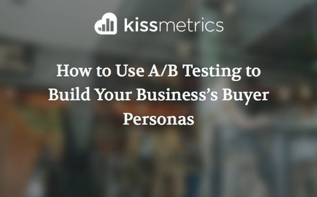 How to Use A/B Testing to Build Your Business's Buyer Personas