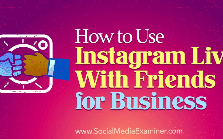 How to Use Instagram Live With Friends for Business