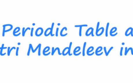 The Periodic Table and the role of Mendeleev in its development