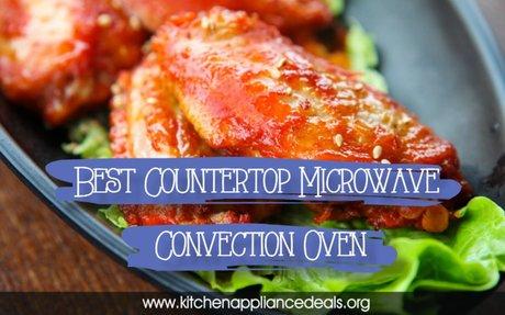Best Countertop Microwave Convection Oven | Kitchen Appliance Deals