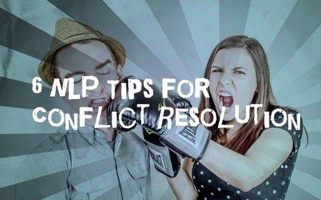 6 conseils pour résoudre les conflits utilisant la PNL ('En anglais)