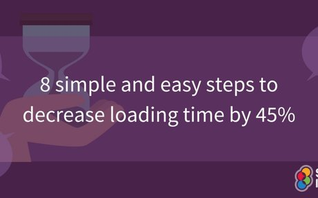 8 simple and easy steps to decrease loading time by 45% | Smart Insights
