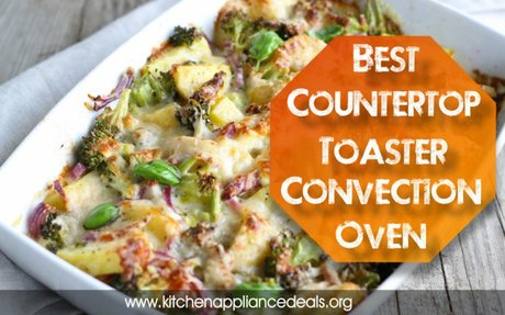 Best Countertop Toaster Convection Oven 2017 | Kitchen Appliance Deals