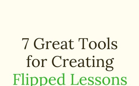 7 Great Tools for Creating Flipped Lessons from Existing Videos