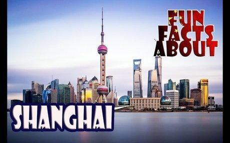 Fun Facts About   SHANGHAI, China  
