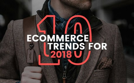 10 eCommerce Trends for 2018 - 10 eCommerce Trends