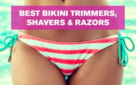Best Bikini Trimmers, Shavers & Razors