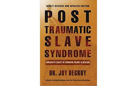 Post Traumatic Slave Syndrome: America's Legacy of Enduring Injury and Healing: Joy a D...