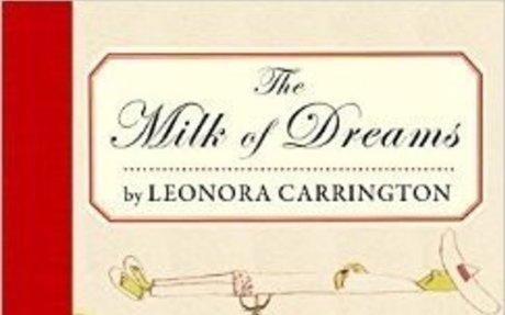 The Milk of Dreams: Leonora Carrington: 9781681370941: Amazon.com: Books
