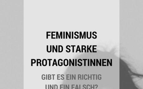 Feminismus und starke Protagonistinnen – gibt es ein Richtig und ein Falsch? - Schreibwahn
