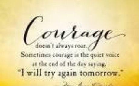 Courage doesn't always roar,Sometimes courage is the quiet voice at the end of the day say