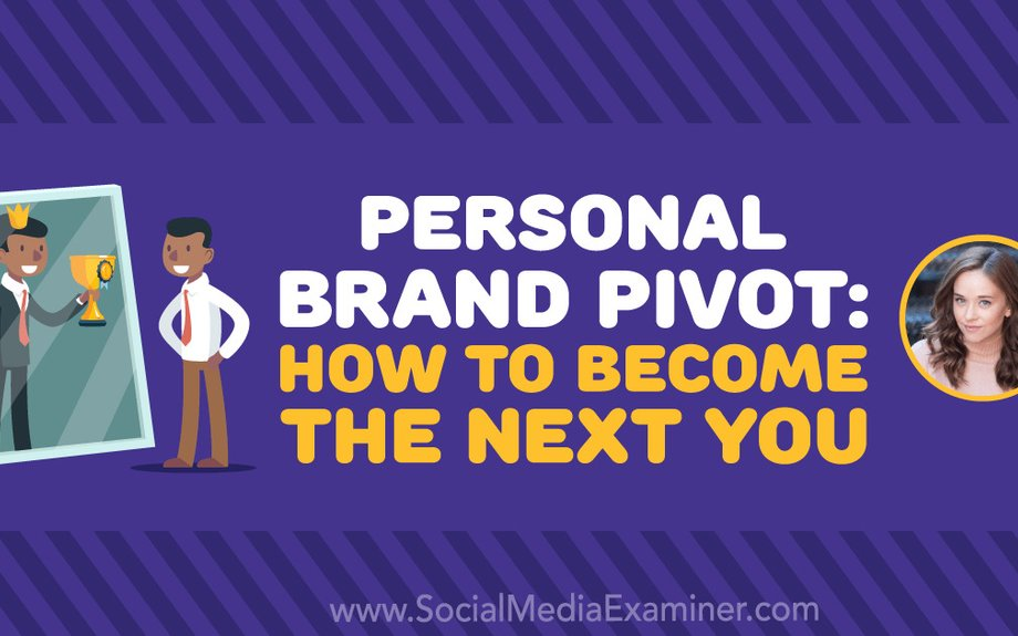 Personal Brand Pivot: How to Become The Next You