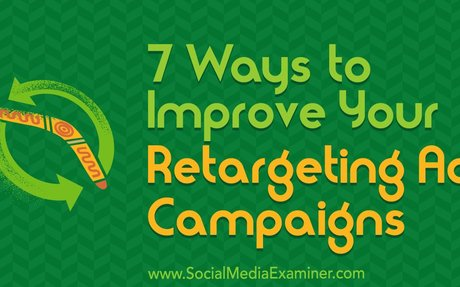 7 Ways to Improve Your Retargeting Ad Campaigns