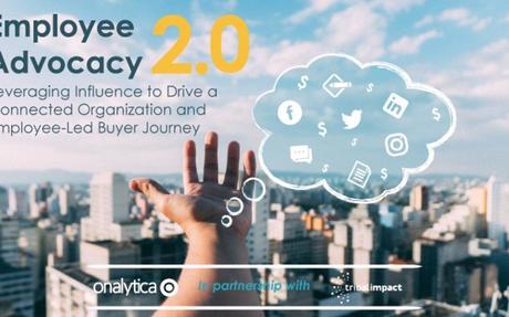 Employee Advocacy 2.0 By Onalytica & Tribal Impact #EmployeeAdvocacy