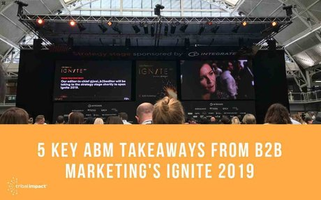 5 Key ABM Takeaways From B2B Marketing's Ignite 2019 #IgniteB2B