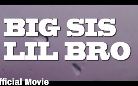 BIG SIS LIL BRO (Official Movie)