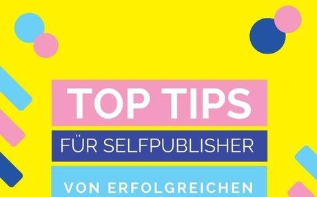 Top Tipps für Selfpublisher von erfolgreichen Selfpublishern