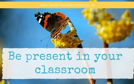 Be present in your class - Butterfly Classrooms