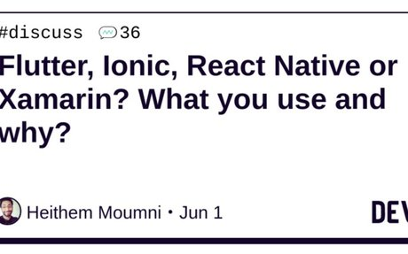 Flutter, Ionic,  React Native or Xamarin? What you use and why?