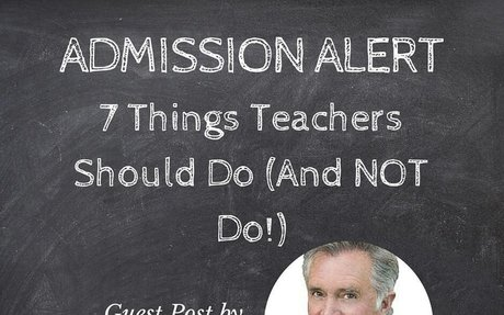 ADMISSION ALERT: 7 Things Teachers Should Do (And NOT Do!)