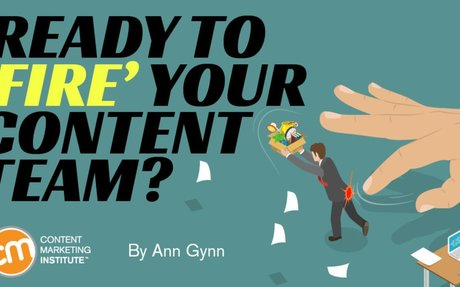Ready to 'Fire' Your Content Team?